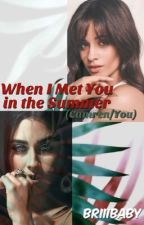 When I Met You in the Summer(Camila/You/Lauren) by Briiibaby