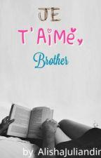 Je T'aime, Brother by AlishaJuliandini