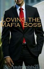 Loving The Mafia Boss Part 1 [COMPLETED] by angryeggs211