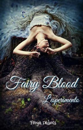 Fairy Blood - L'esperimento || #Wattys2017 by Freya24797