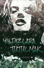 YILDIZLARA TUTULMAK by Madyones