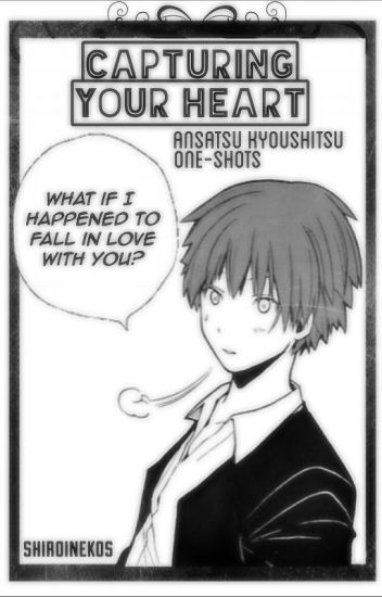 Capturing Your Heart {Ansatsu Kyoushitsu One-shots}
