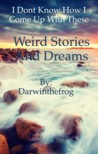 Weird stories and dreams that pop in my mind by GregisDarwin