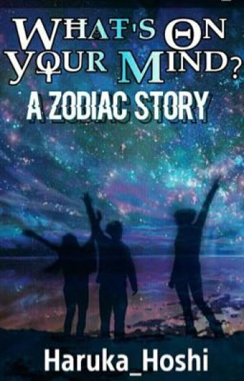 What's on your mind? (a zodiac story)