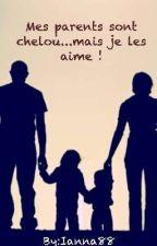 Mes Parents Sont Chelou... Mais Je Les Aimes ! by Ianna88