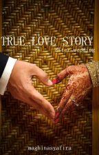 True Love Story (After Wedding) by Maghinasyafira