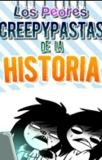 """LOS PEORES """"CREEPYPASTAS"""" DE LA HISTORIA"""