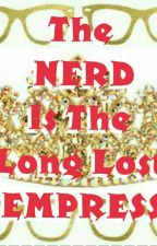 """ THE NERD IS THE LONG LOST EMPRESS "" by Khim13Jhapz"