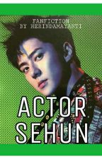 Actor Sehun [ SEHUN EXO FF ] by herindamayanti