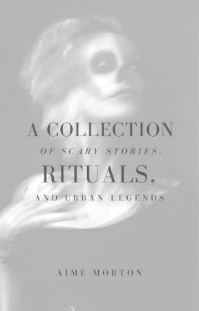 A Collection of Scary Stories, Rituals and Urban Legends by happilyending