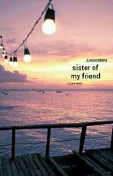 Sister Of My Friend |m.c