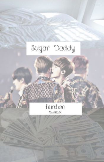 ⭐Sugar Daddy || HunHan⭐