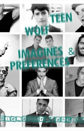 Teen Wolf Preferences and Imagines by Andie_AmericanPsycho