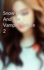 Snow White And The Vampire Prince 2 by SriTaurus