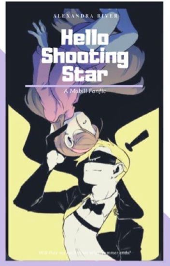Hello Shooting Star: A Mabill fanfiction {currently editing}