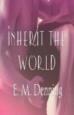 Inherit The World by EMDenning
