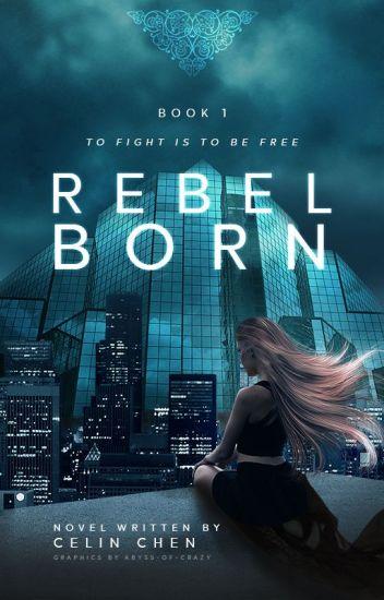 Rebel Born (REWRITE) [ON HOLD]