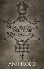 Guía histórica del traje Wattpadiense by AnnRodd