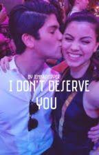 I don't deserve you  by jemmashipper