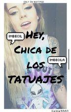 Hey, Chica De Los Tatuajes by LisVe2001