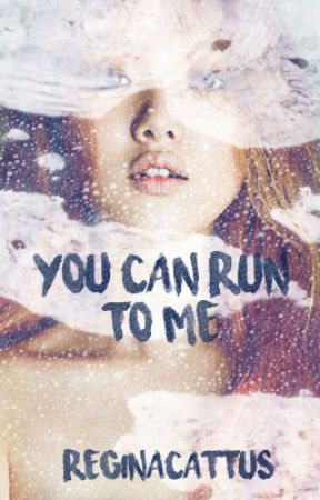 You Can Run To Me by reginacattus