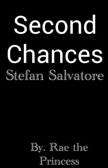 Second Chances (Stefan Salvatore) TVD by raetheprincess