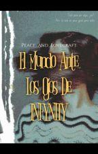 El Mundo Ante Los Ojos De INFYNITY.    by Peace_And_Lovecraft