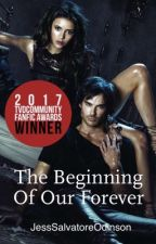 The Beginning Of Our Forever [1] ~TVD FanFic~ (COMPLETED) by JessSalvatoreOdinson