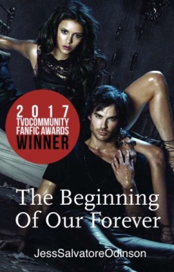The Beginning Of Our Forever [1] ~TVD FanFic~ (COMPLETED)