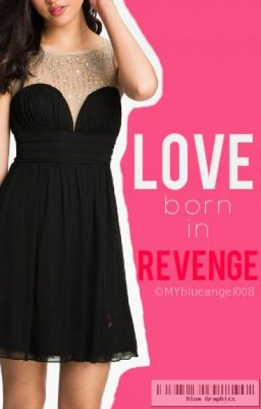 Love Born From Revenge. (tagalog story) by MYblueangel008