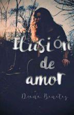 Ilusión de Amor  (Term/Borrador) by DianaBenitezbook