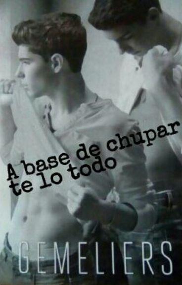 A Base De Chupar Te Lo Todo -Gemeliers Hot-