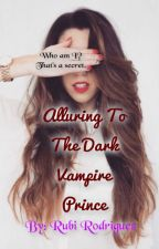 Alluring To A Dark Vampire Prince {Spin Off To T.D.R.V.S.: Book 3} by RodriguezRubi