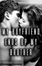 MY BOYFRIEND ENDS UP MY BROTHER -INCEST by DontCallMeUnknown