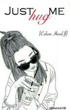 Just Hug Me || Calum Hood ff ✏ by katherina135