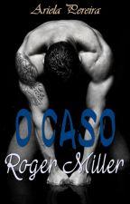O Caso Roger Miller (RETIRADO) by ArielaPereira