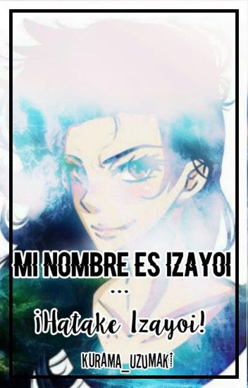 """Mi nombre es Izayoi... ¡Hatake Izayoi!"" [2°Temp.]"