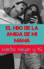 El hijo de la amiga de mi mamá(Nacho Nayar y Tú) by paola2302