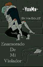 _-Enamorado De Mi Violador-_ (YoonMin) by Ha-SolzZ