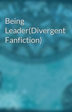 Being Leader(Divergent Fanfiction) by CometBob1