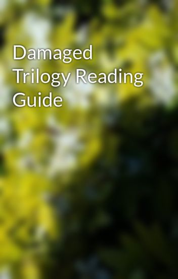 Damaged Trilogy Reading Guide