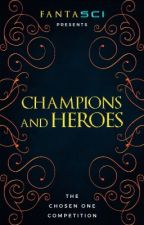 Champions and Heroes |The Chosen One Competition| by FANTASCI