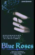 Blue Roses. #Wattys2016  by ilovereadingstoriess