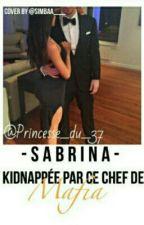Chronique De Sabrina:kidnappé par Ce Chef De Mafia by princesse_du_37