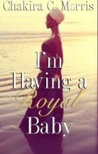 I'm Having a Royal Baby (IRRB Prequel) by LeanGoddess