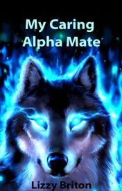 My Caring Alpha Mate by TheCyberWolf
