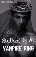 Stalked by a vampire King  by jess_stories