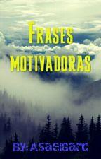 Frases Motivadoras by AsaelGarc