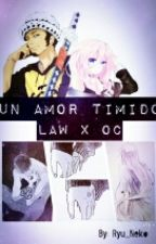 Un Amor Timido (Law X Oc) by Ryu_Neko