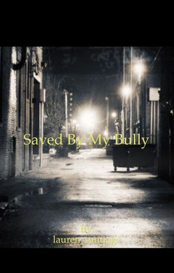 Saved by my bully                                         ~Harry Styles~